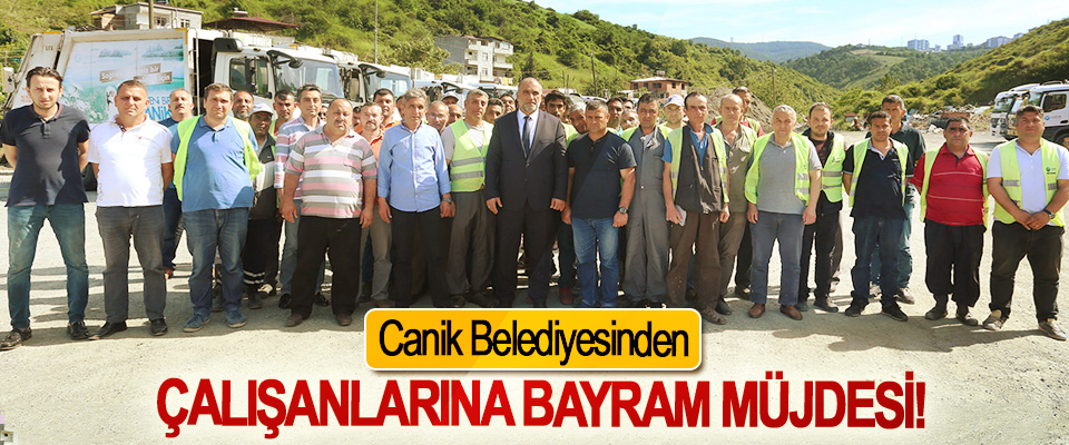 Canik Belediyesinden Çalışanlarına Bayram Müjdesi!