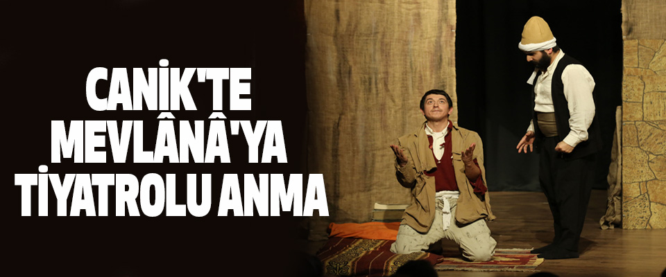 Canik'te Mevlana'ya Tiyatrolu Anma