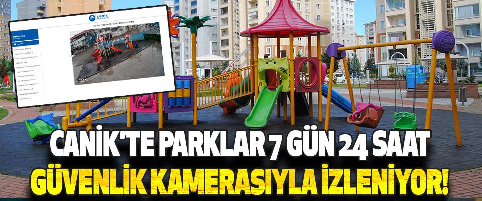 Canik'te Parklar 7 Gün 24 Saat Güvenlik Kamerasıyla İzleniyor!