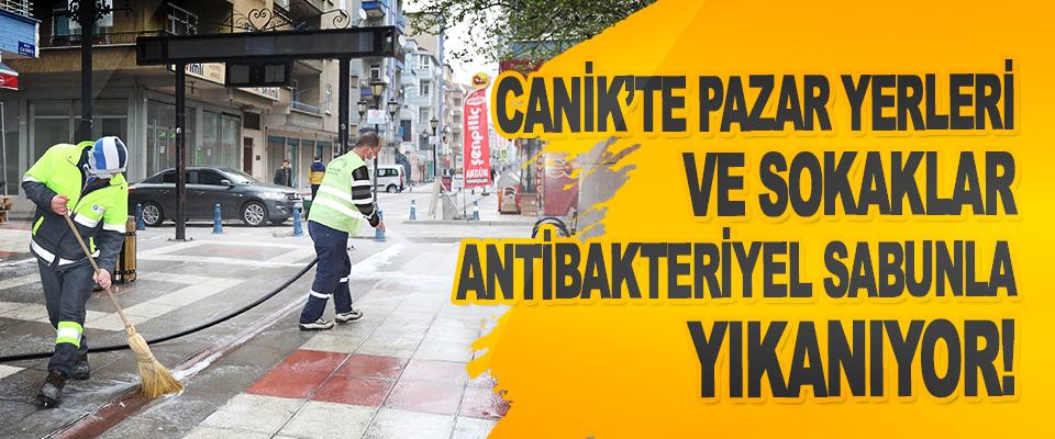 Canik'te Pazar Yerleri Ve Sokaklar Antibakteriyel Sabunla Yıkanıyor!