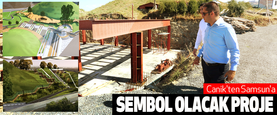 Canik'ten Samsun'a Sembol Olacak Proje