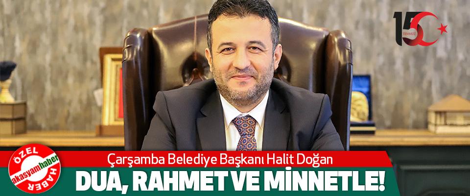 Çarşamba Belediye Başkanı Halit Doğan:Dua, Rahmet Ve Minnetle!