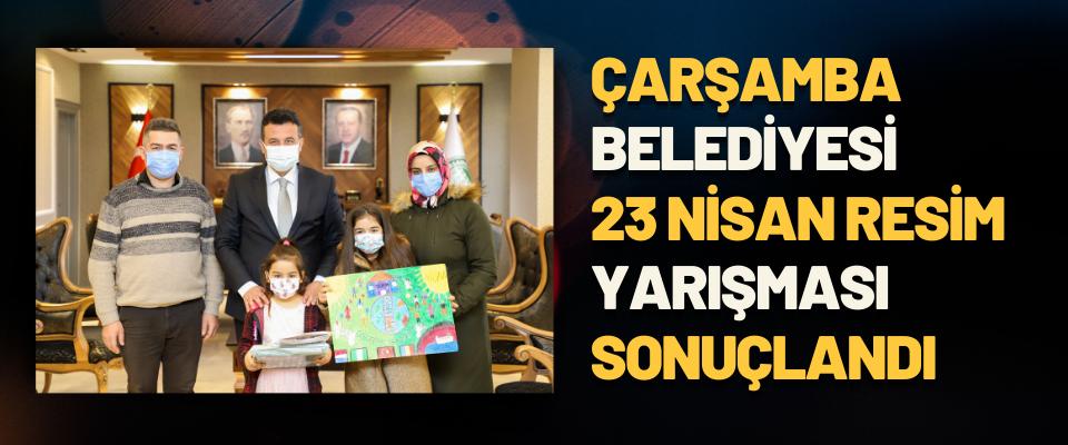 Çarşamba Belediyesi 23 Nisan Resim Yarışması Sonuçlandı