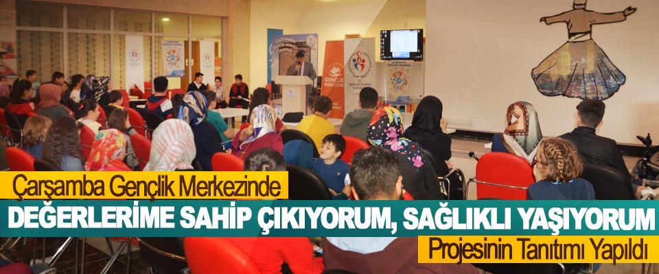 Çarşamba Gençlik Merkezinde Değerlerime Sahip Çıkıyorum, Sağlıklı Yaşıyorum Projesinin Tanıtımı Yapıldı
