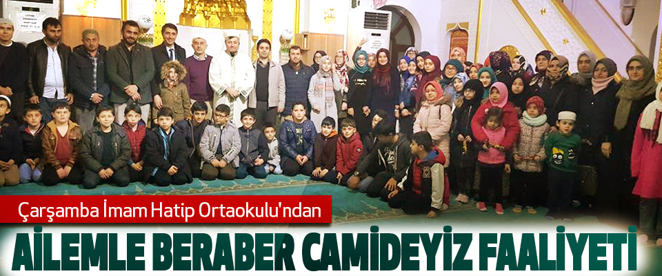 Çarşamba İmam Hatip Ortaokulu'ndan Ailemle Beraber Camideyiz Faaliyeti