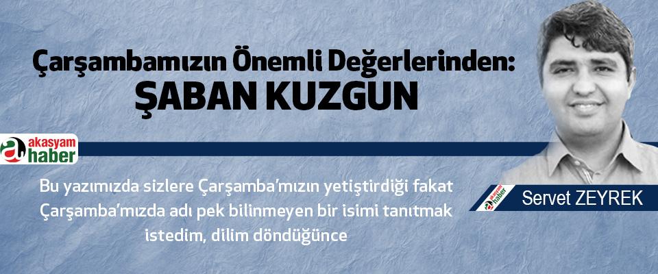 Çarşambamızın Önemli Değerlerinden: Şaban Kuzgun