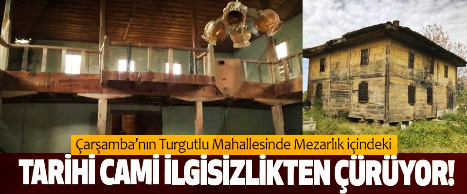 Çarşamba'nın Turgutlu Mahallesinde Mezarlık içindeki Tarihi cami ilgisizlikten çürüyor!