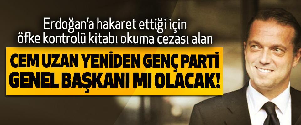 Cem Uzan yeniden Genç Parti genel başkanı mı olacak!