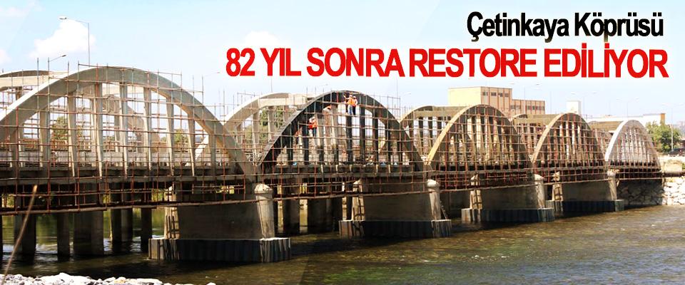 Çetinkaya Köprüsü 82 Yıl Sonra Restore Ediliyor