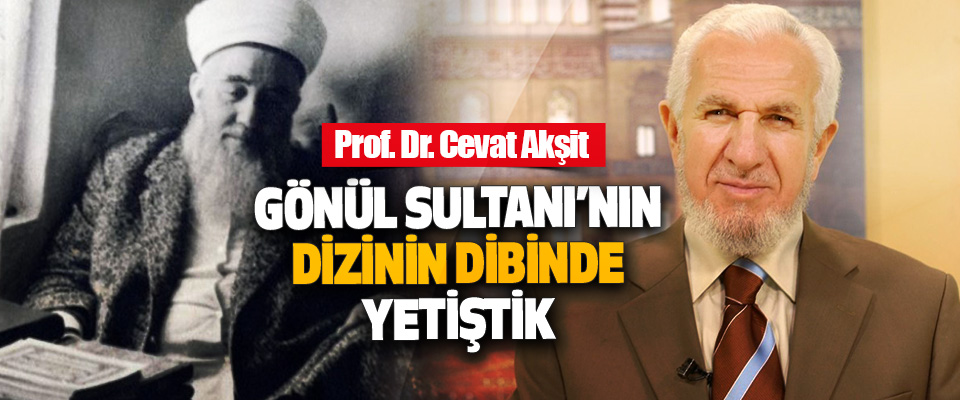 Cevat Akşit: Gönül Sultanı'nın Dizinin Dibinde Yetiştik
