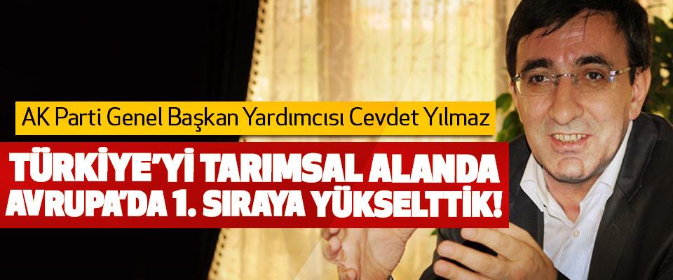 Cevdet Yılmaz; Türkiye'yi tarımsal alanda Avrupa'da 1. Sıraya yükselttik!
