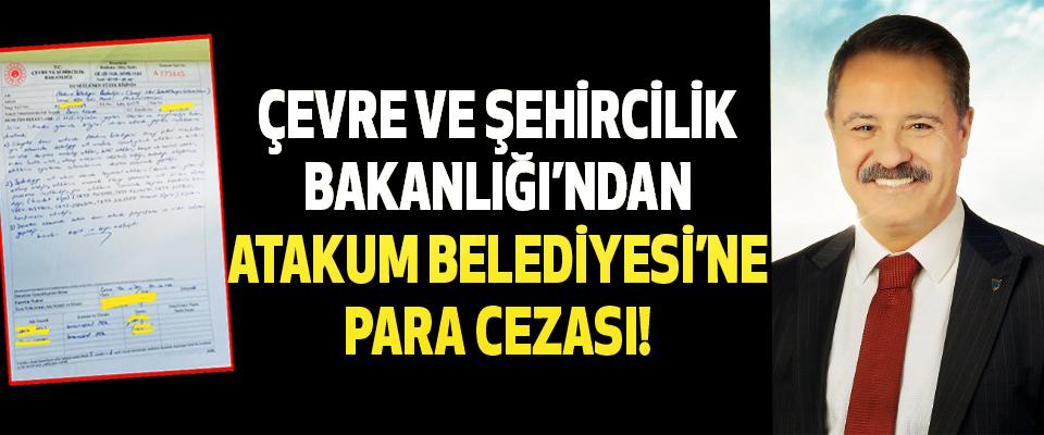 Çevre ve Şehircilik Bakanlığı'ndan Atakum Belediyesi'ne para cezası!