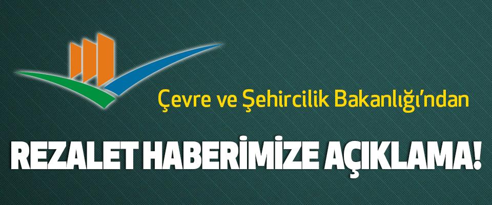 Çevre ve Şehircilik Bakanlığı'ndan Rezalet haberimize açıklama!