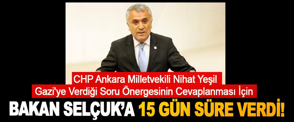 CHP Ankara Milletvekili Nihat Yeşil Gazi'ye Verdiği Soru Önergesinin Cevaplanması İçin Bakan Selçuk'a 15 gün süre verdi!