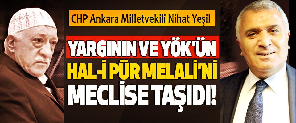 CHP Ankara Milletvekili Nihat Yeşil Yargının ve YÖK'ün Hal-İ Pür Melali'ni Meclise Taşıdı!