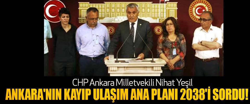 CHP Ankara Milletvekili Nihat Yeşil: Ankara'nın Kayıp Ulaşım Ana Planı 2038'i Sordu!