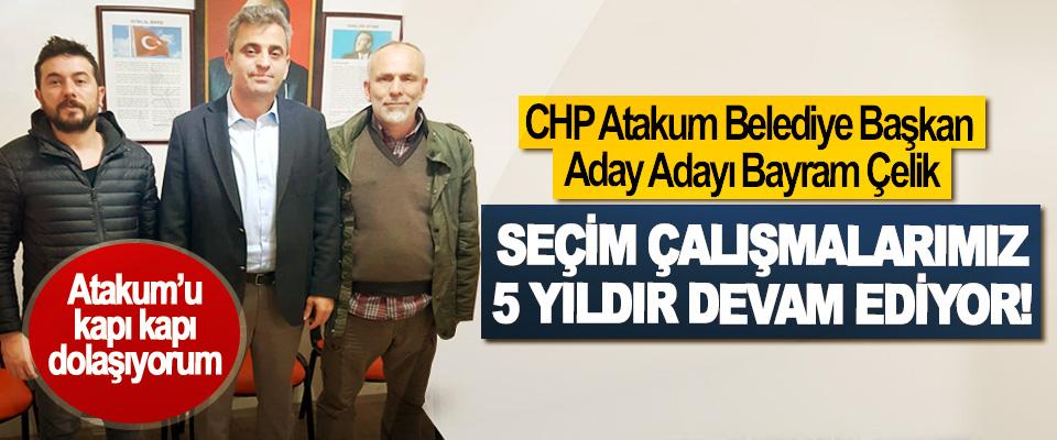 CHP Atakum Belediye Başkan Aday Adayı Bayram Çelik: Seçim çalışmalarımız 5 yıldır devam ediyor!