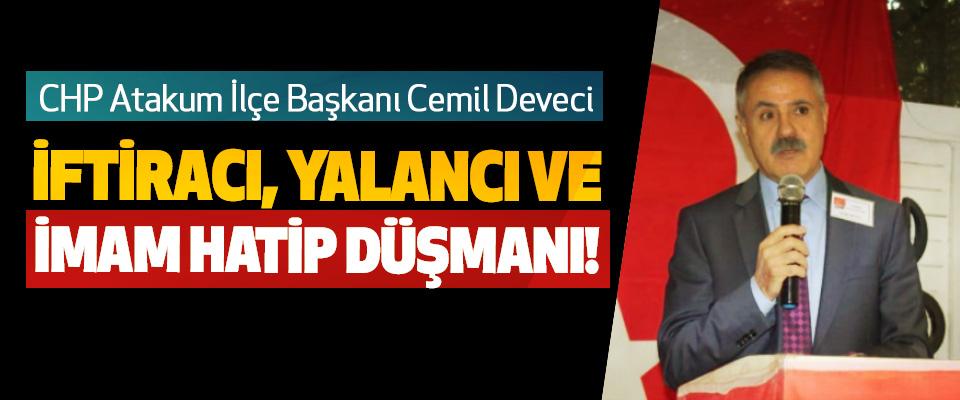 CHP Atakum İlçe Başkanı Cemil Deveci İftiracı, yalancı ve İmam Hatip Düşmanı!