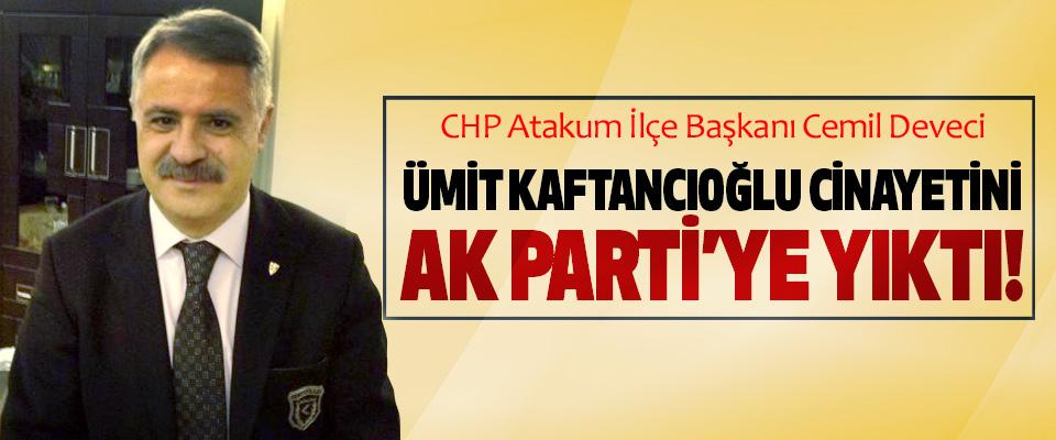 CHP Atakum İlçe Başkanı Cemil Deveci Ümit Kaftancıoğlu cinayetini Ak Parti'ye yıktı!