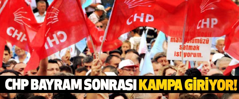 CHP Bayram Sonrası Kampa Giriyor!