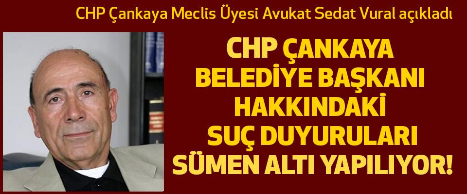 Chp Çankaya  Belediye Başkanı Hakkındaki Suç Duyuruları Sümen Altı Yapılıyor!