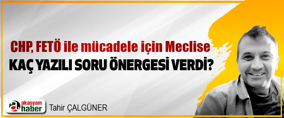 CHP FETÖ ile mücadele için Meclise Kaç Yazılı Soru Önergesi Verdi?