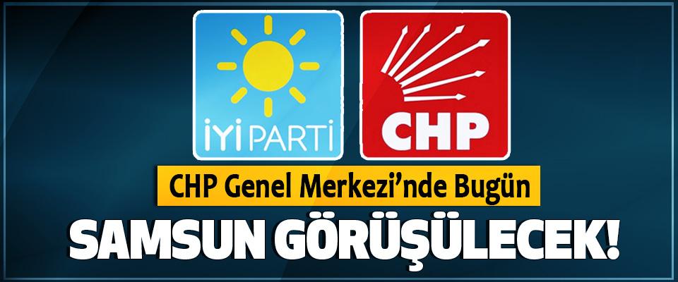 CHP Genel Merkezi'nde Bugün Samsun Görüşülecek!