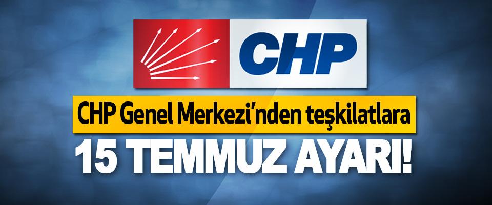 CHP Genel Merkezi'nden teşkilatlara 15 Temmuz Ayarı!