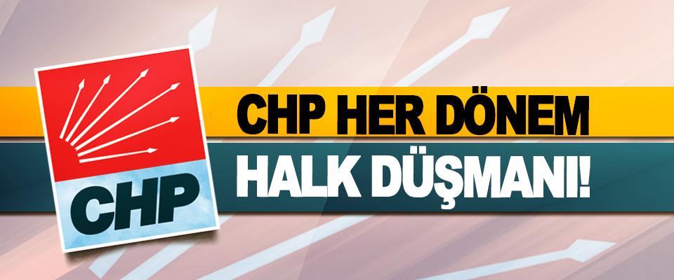 CHP Her Dönem Halk Düşmanı!