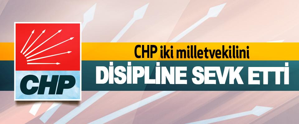 CHP iki milletvekilini Disipline Sevk Etti