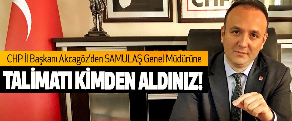 CHP İl Başkanı Akcagöz'den SAMULAŞ Genel Müdürüne:Talimatı kimden aldınız!
