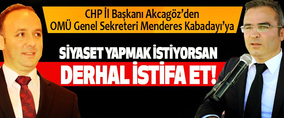 CHP İl Başkanı Akcagöz'den OMÜ Genel Sekreteri Menderes Kabadayı'ya; Siyaset yapmak istiyorsan derhal istifa et!
