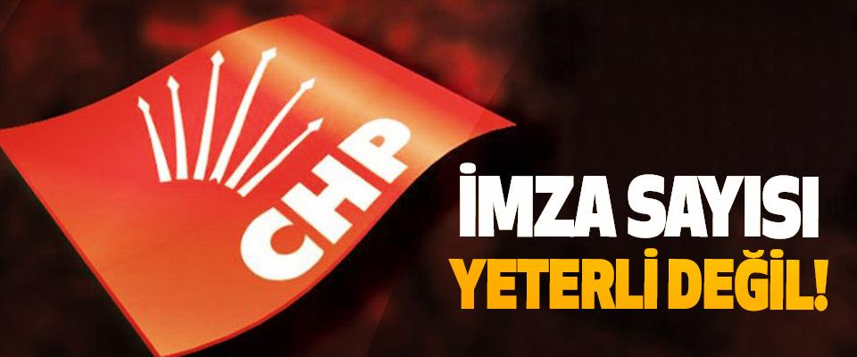 CHP: İmza Sayısı Yeterli Değil!