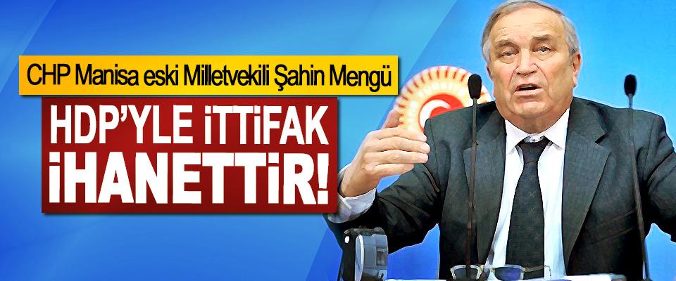CHP Manisa eski Milletvekili Şahin Mengü: HDP'yle İttifak İhanettir!