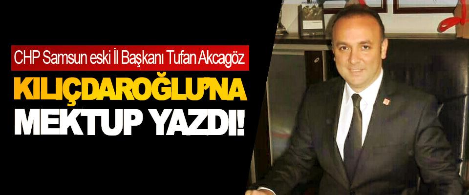 CHP Samsun eski İl Başkanı Tufan Akcagöz Kılıçdaroğlu'na mektup yazdı!