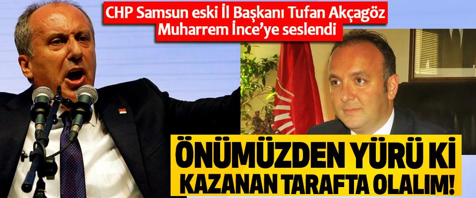 CHP Samsun eski İl Başkanı Tufan Akçagöz Muharrem İnce'ye seslendi