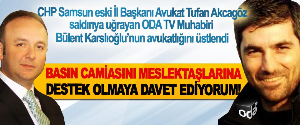 CHP Samsun eski İl Başkanı Avukat Tufan Akcagöz saldırıya uğrayan ODA TV Muhabiri Bülent Karslıoğlu'nun avukatlığını üstlendi