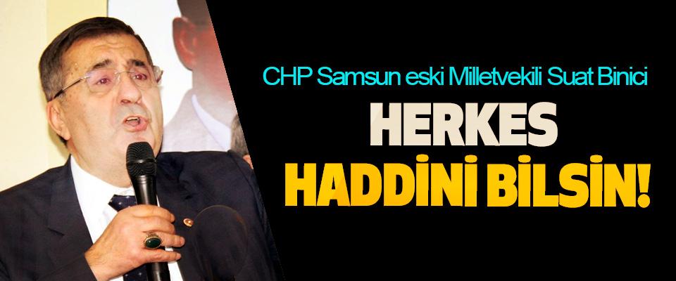 CHP Samsun eski Milletvekili Suat Binici: Herkes haddini bilsin!