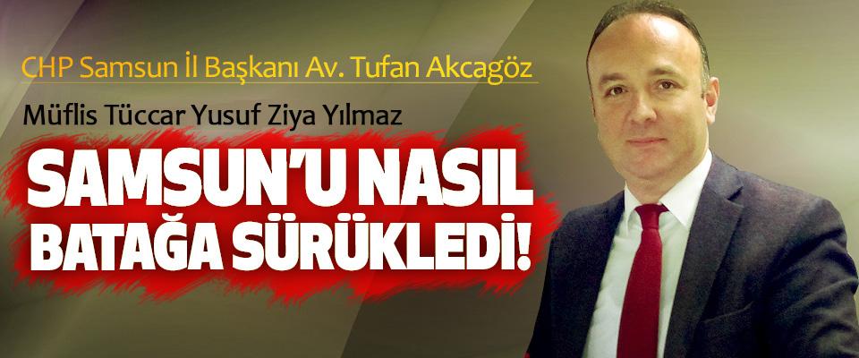 CHP Samsun İl Başkanı Av. Tufan Akcagöz: Müflis tüccar YZY Samsun'u nasıl batağa sürükledi!