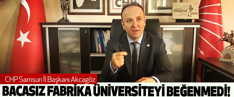 CHP Samsun İl Başkanı Akcagöz Bacasız fabrika üniversiteyi beğenmedi!
