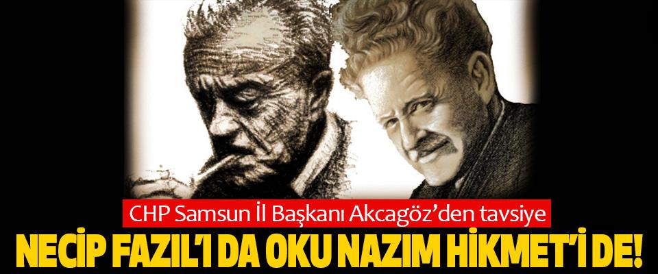 CHP Samsun İl Başkanı Akcagöz'den tavsiye; Necip Fazıl'ı da oku Nazım Hikmeti de!