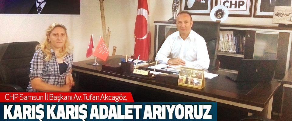 CHP Samsun İl Başkanı Av. Tufan Akcagöz; Karış Karış Adalet Arıyoruz