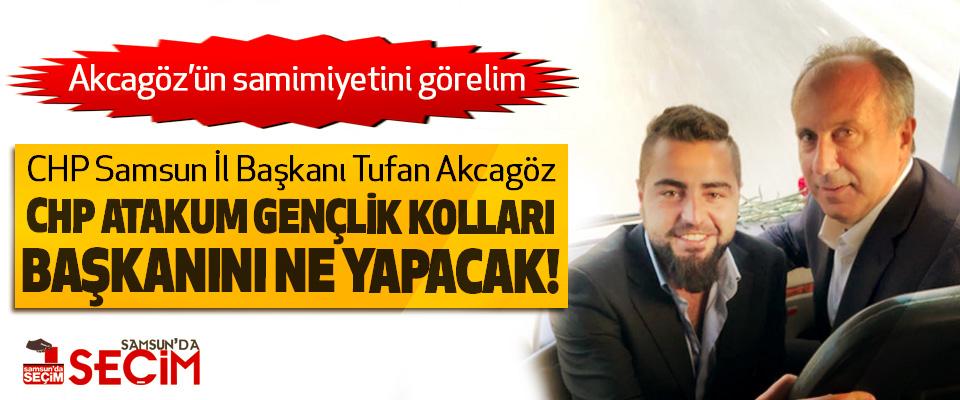 CHP Samsun İl Başkanı Tufan Akcagöz CHP atakum gençlik kolları başkanını ne yapacak!