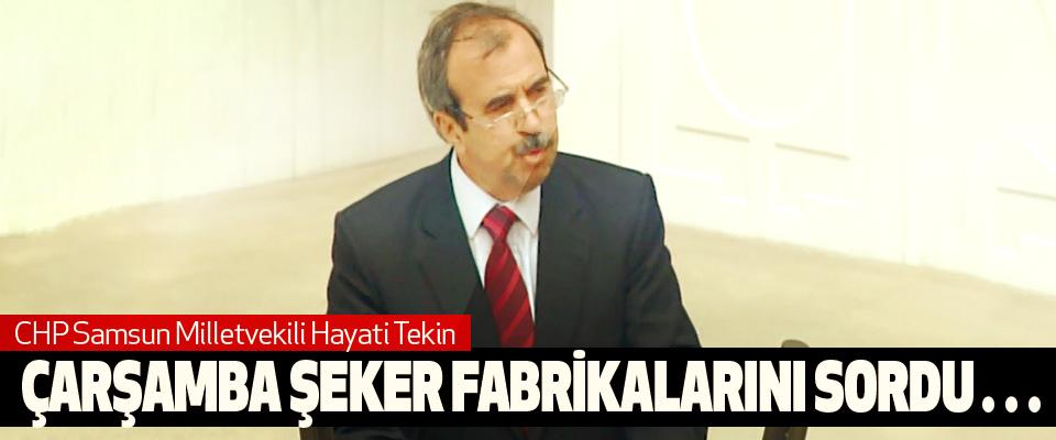 CHP Samsun Milletvekili Hayati Tekin Çarşamba Şeker Fabrikalarını Sordu…