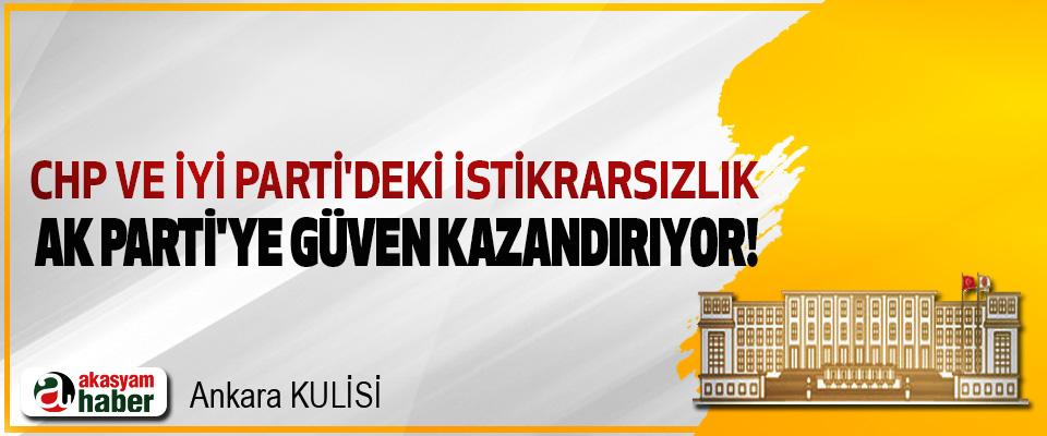 CHP ve İYİ Parti'deki İstikrarsızlık AK Parti'ye güven kazandırıyor!