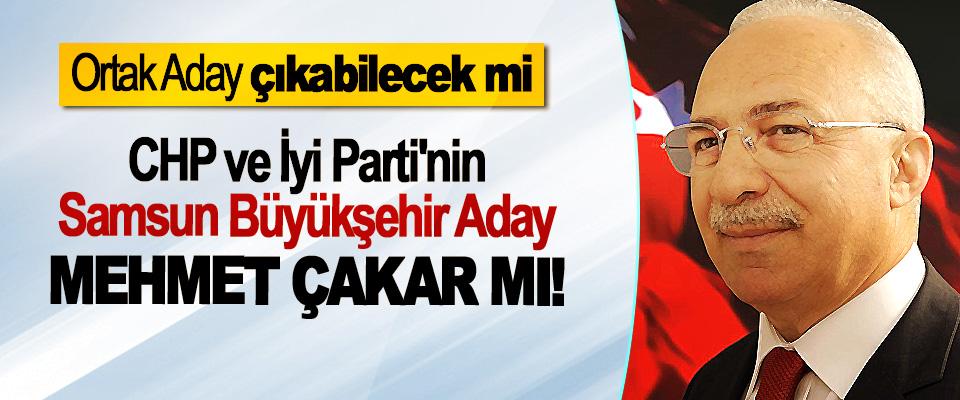 CHP ve İyi Parti'nin Samsun Büyükşehir Adayı Mehmet Çakar mı!