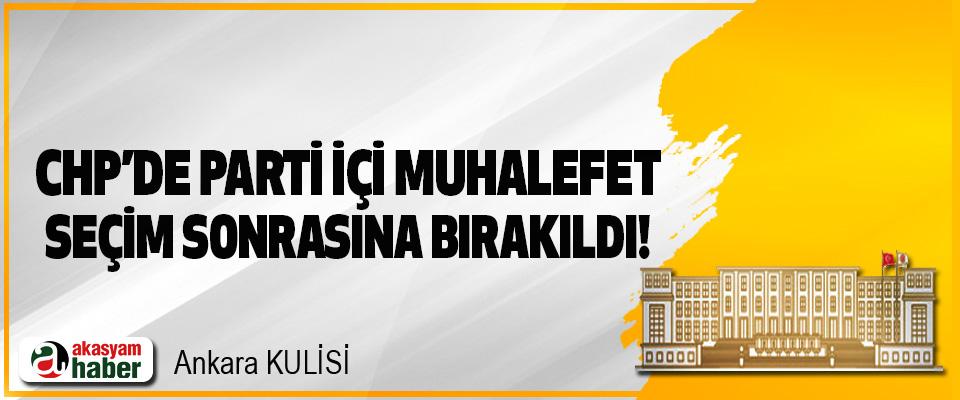 CHP'de Parti İçi Muhalefet Seçim Sonrasına Bırakıldı!