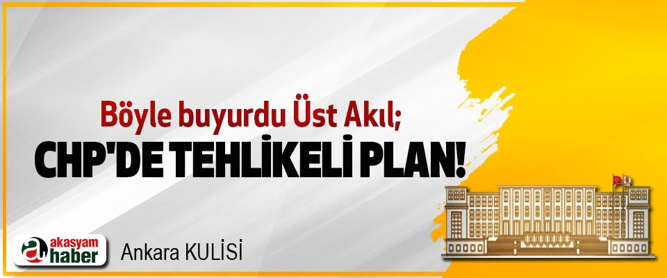 CHP'de tehlikeli plan!