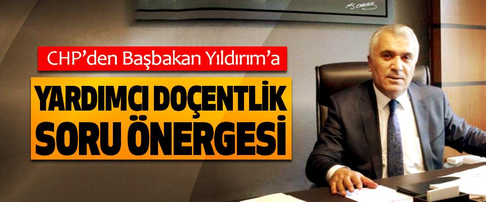 CHP'den Başbakan Yıldırım'a Yardımcı Doçentlik Soru Önergesi