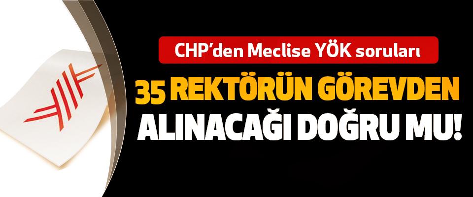 CHP'den Meclise YÖK soruları: 35 Rektörün Görevden Alınacağı Doğru mu!